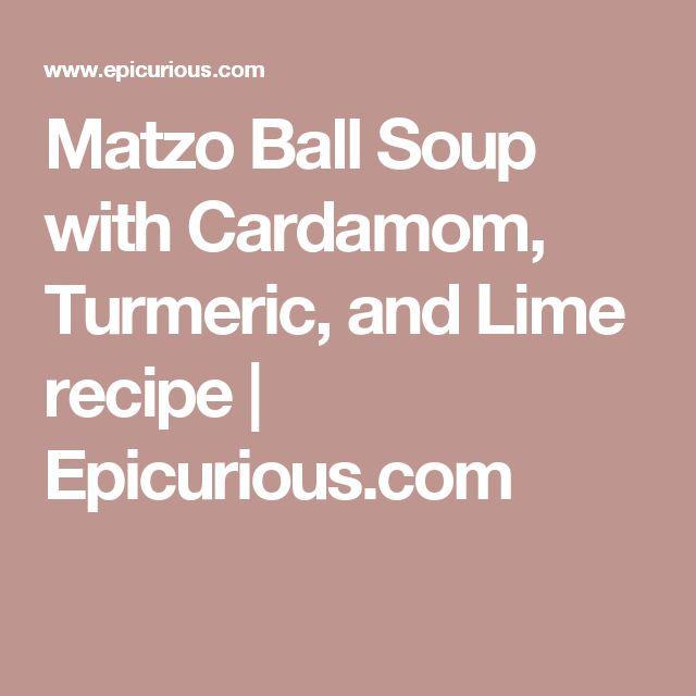 Matzo Ball Soup with Cardamom, Turmeric, and Lime recipe | Epicurious.com