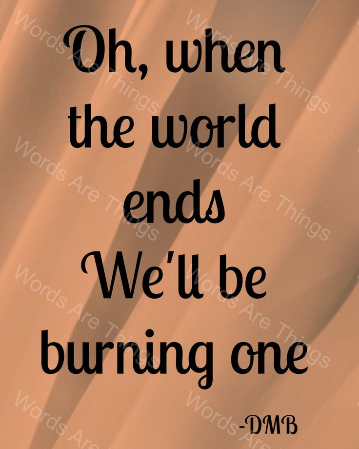 We'll Be Burning One, Dave Matthews Band Printable Poster, When The World Ends, Everyday, Downloadable, Art Decor, Instant Download by WordsAreThings on Etsy