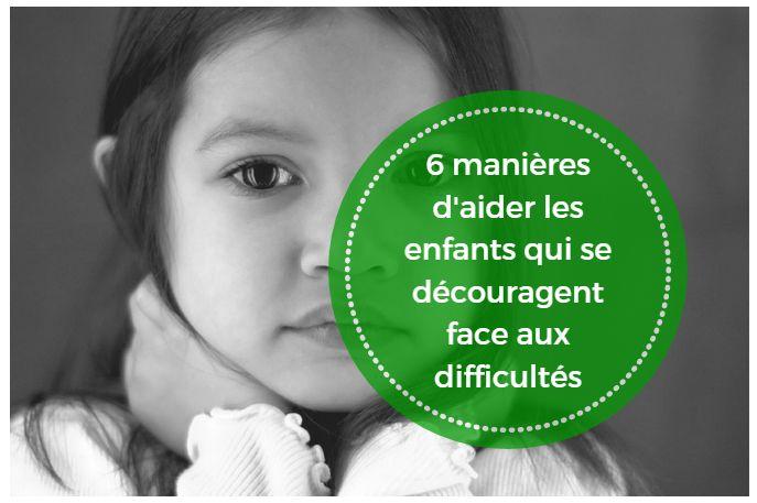 6 manières d'aider les enfants qui se découragent face aux difficultés.