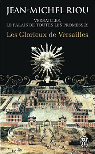 Versailles, le palais de toutes les promesses, Tome 3 : Les Glorieux de Versailles (1679-1682) - Jean-Michel Riou