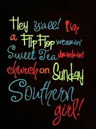 southern girl.... That's me except I'm not a just a church going Sunday girl... I love God all day everyday and praise him.