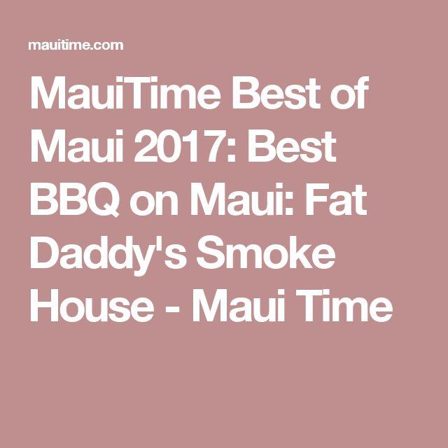 MauiTime Best of Maui 2017: Best BBQ on Maui: Fat Daddy's Smoke House - Maui Time