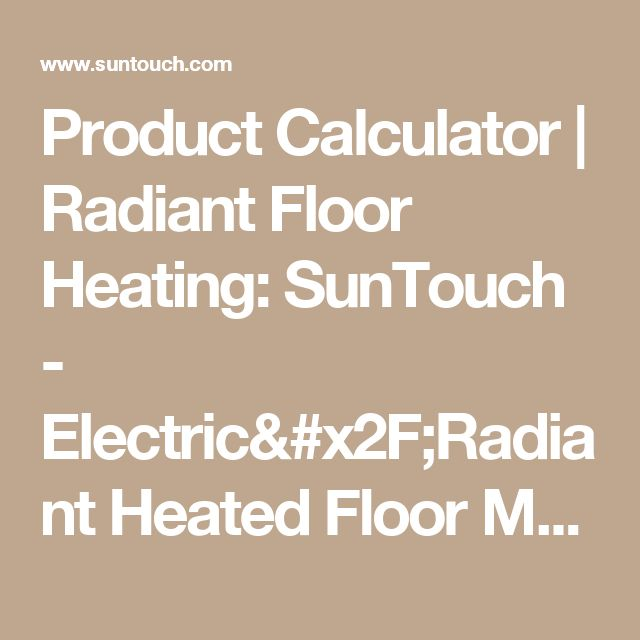 Product Calculator | Radiant Floor Heating: SunTouch - Electric/Radiant Heated Floor Mats, Tiles, & Cables