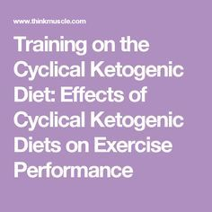 Training on the Cyclical Ketogenic Diet: Effects of Cyclical Ketogenic Diets on Exercise Performance
