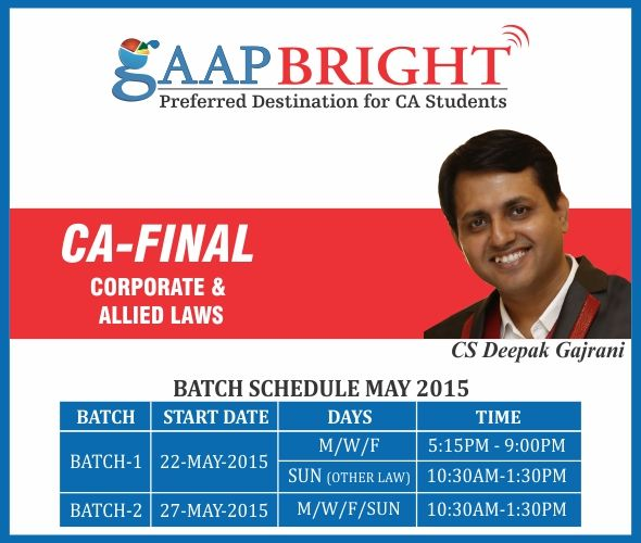 CA FINAL -CORPORATE & LAWS  by CS DEEPAK GAJRANI  from GAAP BRIGHT - New Batch starting on 22 May 2015 & 27 MAY 2015
