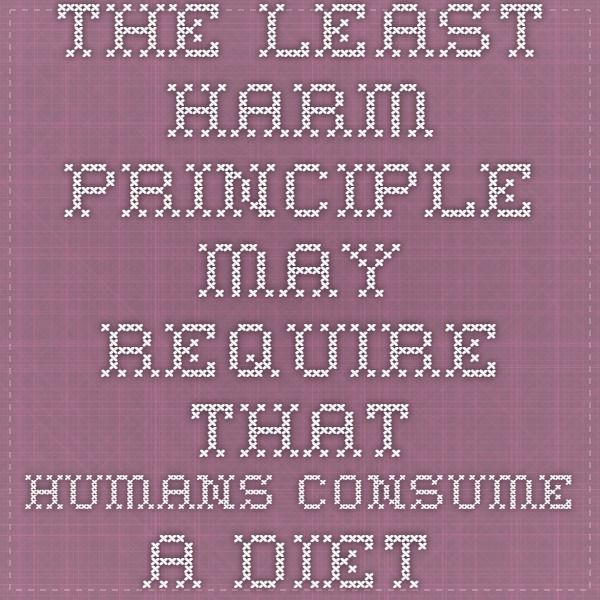 THE LEAST HARM PRINCIPLE MAY REQUIRE THAT HUMANS CONSUME A DIET CONTAINING LARGE HERBIVORES, NOT A VEGAN DIET
