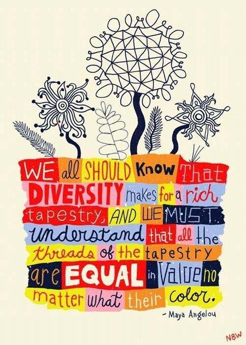 This Maya Angelou quote embraces diversity and compares it to a quilt. We all may be different colors, but it doesn't mean that we are better than any other patches of the quilt. (critique)