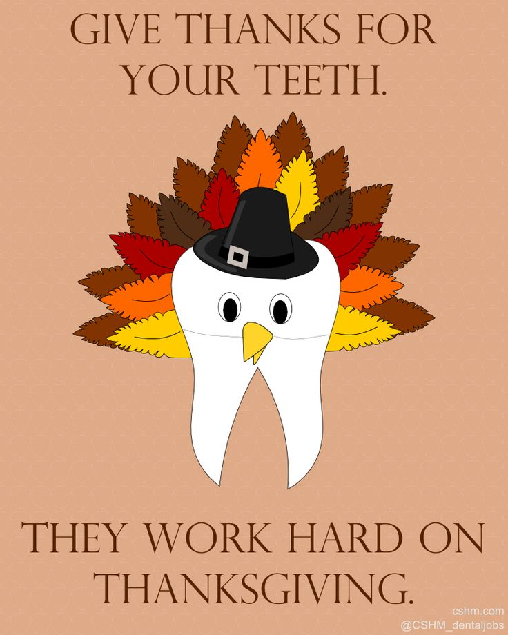 Give thanks for your teeth. They work hard on Thanksgiving. HAPPY THANKSGIVING                                                                                                                                                                                 More