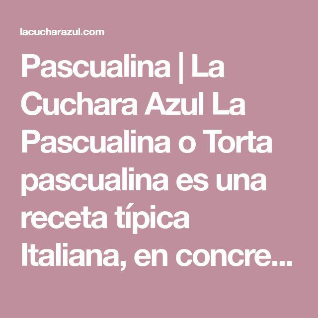 Pascualina | La Cuchara Azul La Pascualina o Torta pascualina es una receta típica Italiana, en concreto de Liguria. Lo que me llama la atención es que pese a la lejanía también lo es