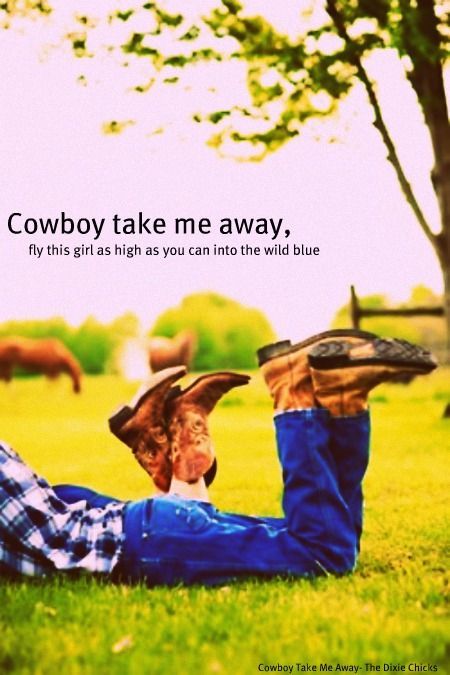 Cowboy take me away, fly this girl as high as you can into the wild blue, set me free oh I pray closer to heaven above and closer to you <3