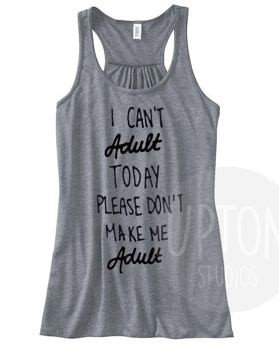 I Can't Adult Today Tank Funny Tank Adult Tank by UptonStudios