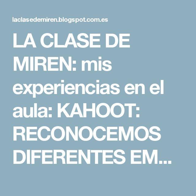 LA CLASE DE MIREN: mis experiencias en el aula: KAHOOT: RECONOCEMOS DIFERENTES EMOCIONES