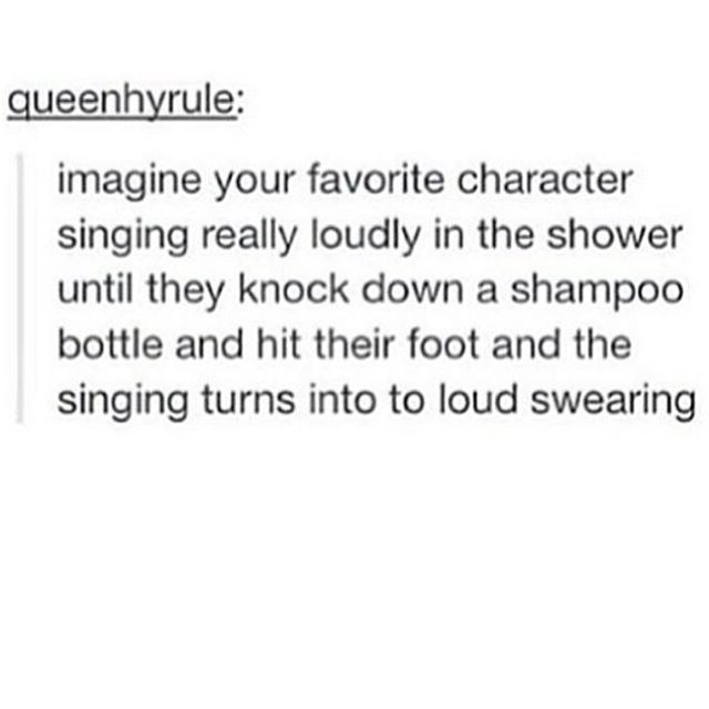 I was headbanging in the shower and smacked my head on the shower head. I can imagine Jace from the mortal instruments doing this.