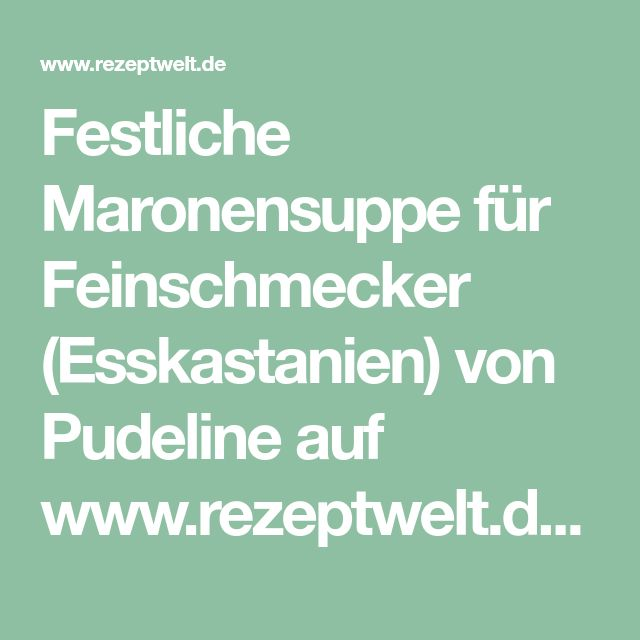 Festliche Maronensuppe für Feinschmecker (Esskastanien) von Pudeline auf www.rezeptwelt.de, der Thermomix ® Community