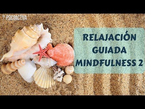 Vídeo relajación guiada MINDFULNESS 2 - YouTube