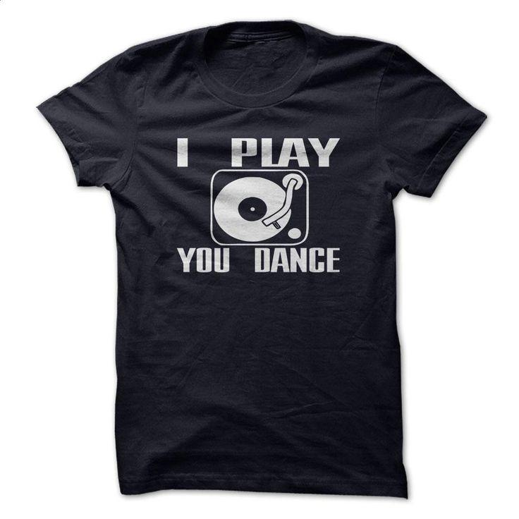 Dj Shirt Funny I PLAY YOU DANCE T Shirts, Hoodies, Sweatshirts - #cool tshirt designs #make your own t shirts. SIMILAR ITEMS => https://www.sunfrog.com/Music/Dj-Shirt-Funny.html?60505