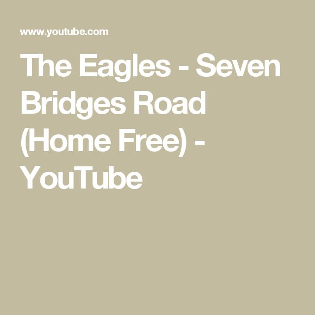 The Eagles - Seven Bridges Road (Home Free) - YouTube