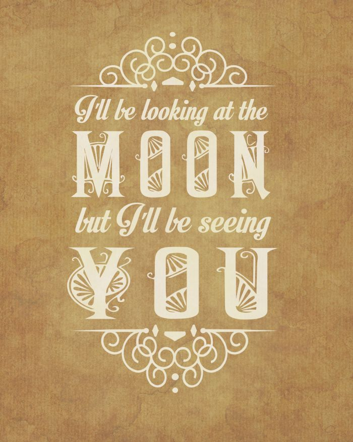Free Printable | I'll Be Looking at the Moon But I'll Be Seeing You - The English Patient by Michael Ondaatje. clubnarwhal.blogspot.com #fre...