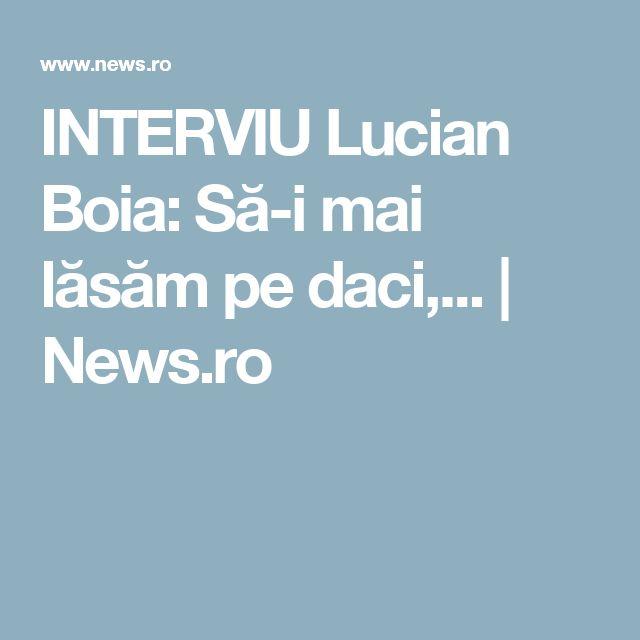 INTERVIU Lucian Boia: Să-i mai lăsăm pe daci,... | News.ro