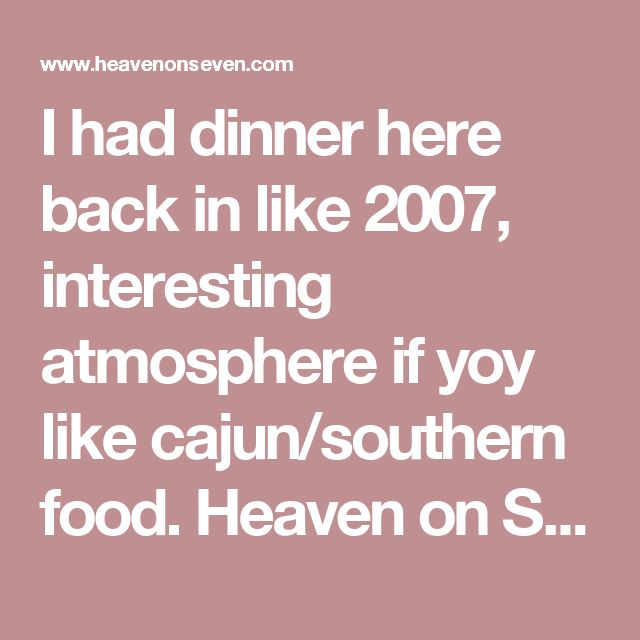 I had dinner here back in like 2007, interesting atmosphere if yoy like cajun/southern food. Heaven on Seven Wabash | Cajun Restaurant | Chicago, IL