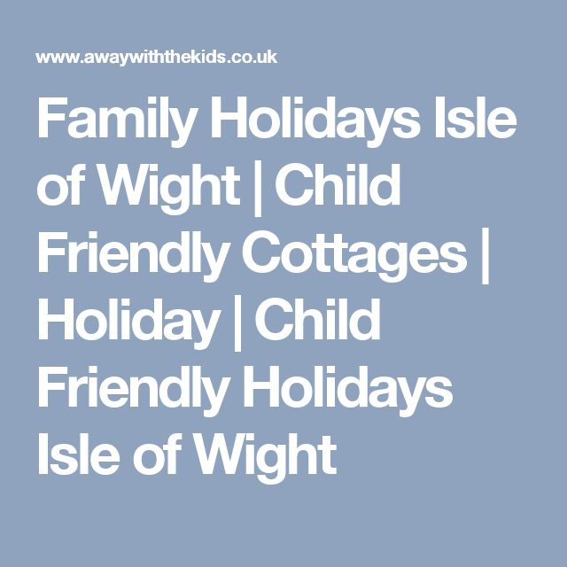 Family Holidays Isle of Wight | Child Friendly Cottages | Holiday | Child Friendly Holidays Isle of Wight