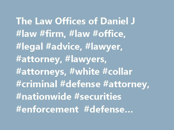 The Law Offices of Daniel J #law #firm, #law #office, #legal #advice, #lawyer, #attorney, #lawyers, #attorneys, #white #collar #criminal #defense #attorney, #nationwide #securities #enforcement #defense #attorney http://gambia.nef2.com/the-law-offices-of-daniel-j-law-firm-law-office-legal-advice-lawyer-attorney-lawyers-attorneys-white-collar-criminal-defense-attorney-nationwide-securities-enforcement-defen/  # Call 443-214-2133 A LAWYER WITH UNIQUE EXPERIENCE FOR SEC WHISTLEBLOWERS…