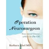 Operation Neurosurgeon: You never know ... who's in the OR (Kindle Edition)By Barbara Ebel MD