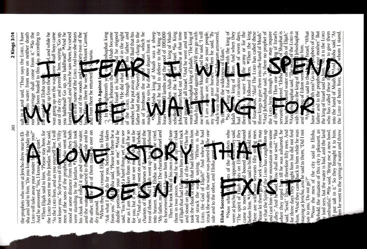I fear I will spend my life waiting for a love story that doesn't exist.