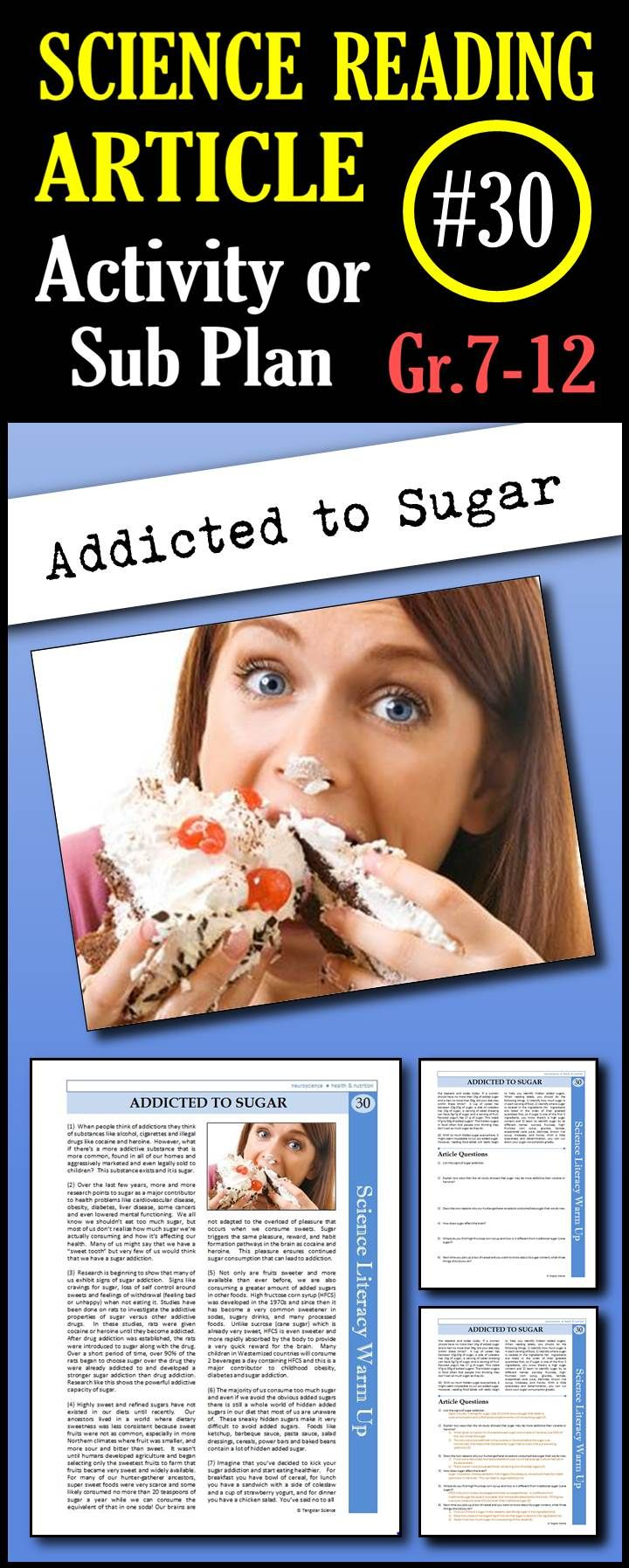 "In this particular article, students will learn about the research showing that sugar can be more addictive than cocaine or heroine, the effects of sugar on the brain, the effects of high-fructose corn syrup and an example of how hidden added sugars can be found in ""healthy"" meals.  This is a great in class activity, homework assignment, weekly science reading assignment, sub plan or in school suspension plan. Use this to save time looking for engaging and appropriate articles with…"