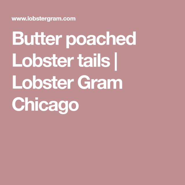 Butter poached Lobster tails | Lobster Gram Chicago