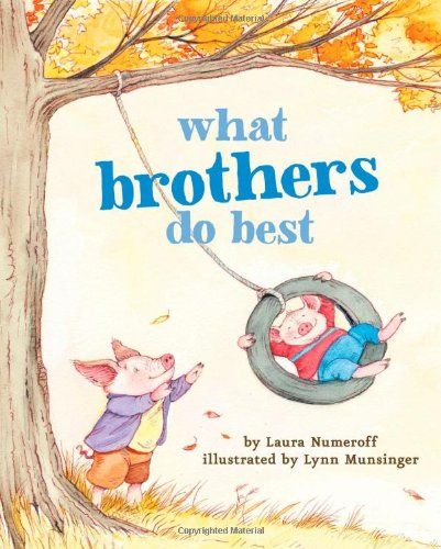 In This Delightful Board Book Renowned Author Illustrator Team Laura Numeroff And Lynn Munsinger Celebrate All The Wonderful Things Brothers Can Do