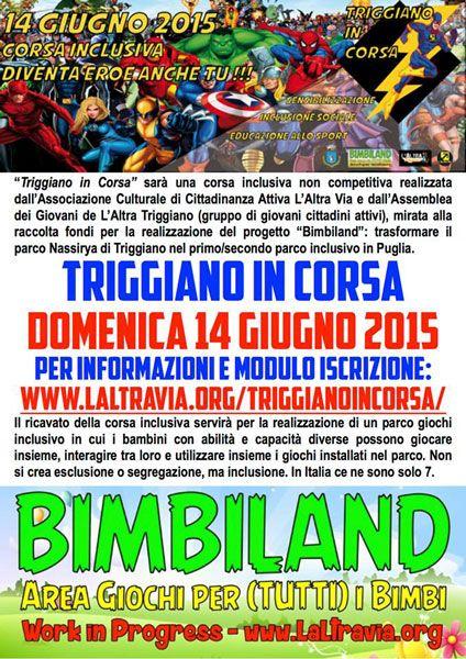 Triggiano in corsa, Corsa Inclusiva non Competitiva per raccolta fondi finalizzati alla realizzazione del progetto Bimbiland: parco giochi inclusivo. Domenica 14 giugno 2015.