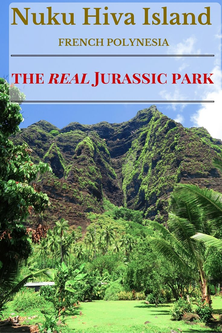 Nuku Hiva Island in the remote Marquesas Islands of French Polynesia is wild beyond imagination. The closest way to describe it is Jurassic Park minus the dinosaurs
