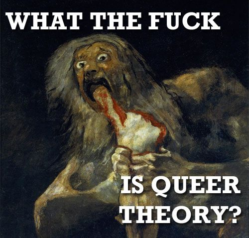 """It's a rapidly expanding body of literature that seeks to answer a series of questions about what is normal, how normal comes to exist, and who is excluded or oppressed by those notions of norms. In bed. So queer theory celebrates the figure of the queer, or more specifically, the act of queering. Drag queens, two-spirit peoples, as well as those who don't quite live up to their gender expectations are disrupting the narratives that build the capitalist state."""