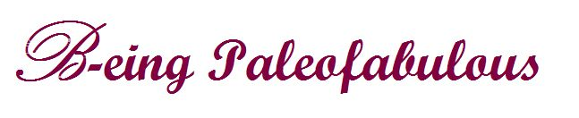 B-eing Paleofabulous - Paleo Recipes
