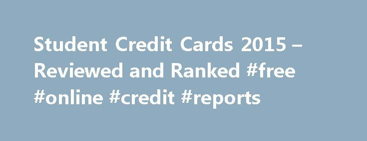 Student Credit Cards 2015 – Reviewed and Ranked #free #online #credit #reports http://credit.remmont.com/student-credit-cards-2015-reviewed-and-ranked-free-online-credit-reports/  #best credit cards for college students # Student Credit Cards Obtaining a credit card while in college provides a number Read More...The post Student Credit Cards 2015 – Reviewed and Ranked #free #online #credit #reports appeared first on Credit.