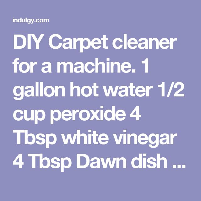 Diy carpet cleaner for a machine 1 gallon hot water 12 cup diy carpet cleaner for a machine 1 gallon hot water 12 cup peroxide 4 tbsp white vinegar 4 tbsp dawn dish soap 12 cap fabric softener i used d dog solutioingenieria Image collections