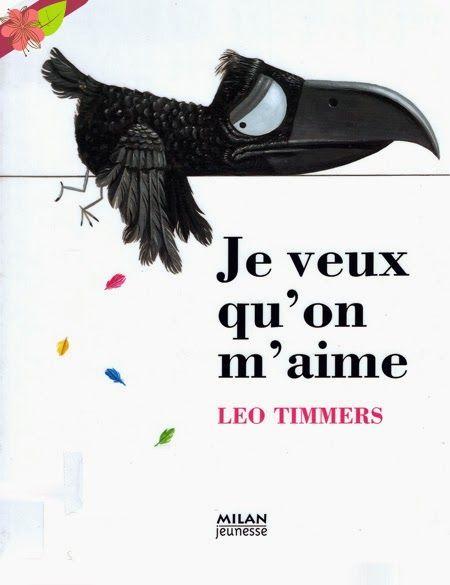 Je veux qu'on m'aime, de Leo Timmers, Publié en 2009 par les éditions Milan jeunesse