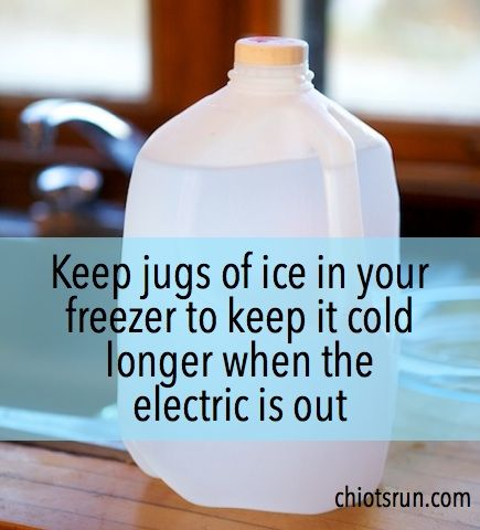 keep jugs of ice in your freezer to keep it colder when the electric goes out