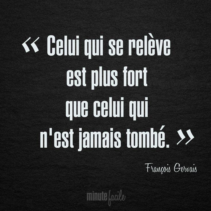 ❝ Celui qui se relève est plus fort que celui qui n'est jamais tombé. ❞ François Gervais #Citation #QuoteOfTheDay - Minutefacile.com