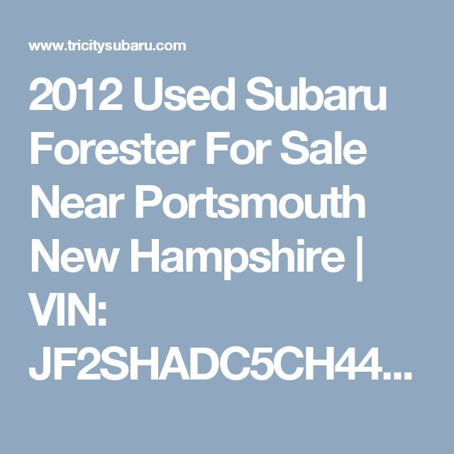 2012 Used Subaru Forester For Sale Near Portsmouth New Hampshire | VIN: JF2SHADC5CH441058
