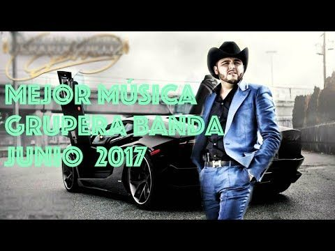 Mejor Música Grupera Banda Junio 2017 Estrenos