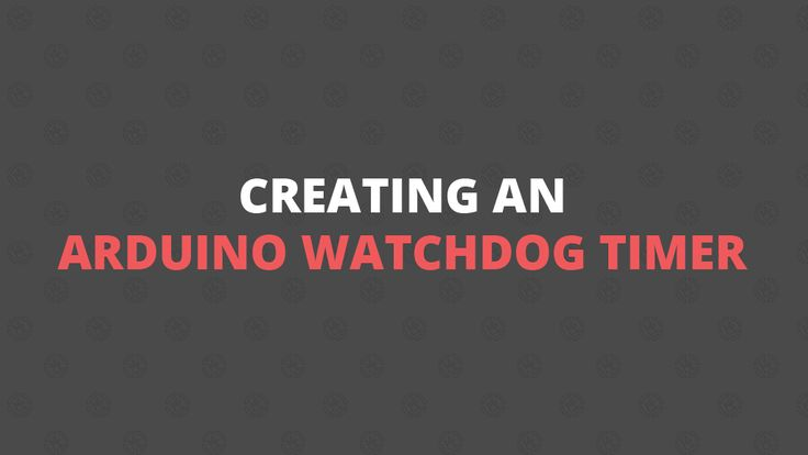 How to: Create a Arduino Watchdog Timer