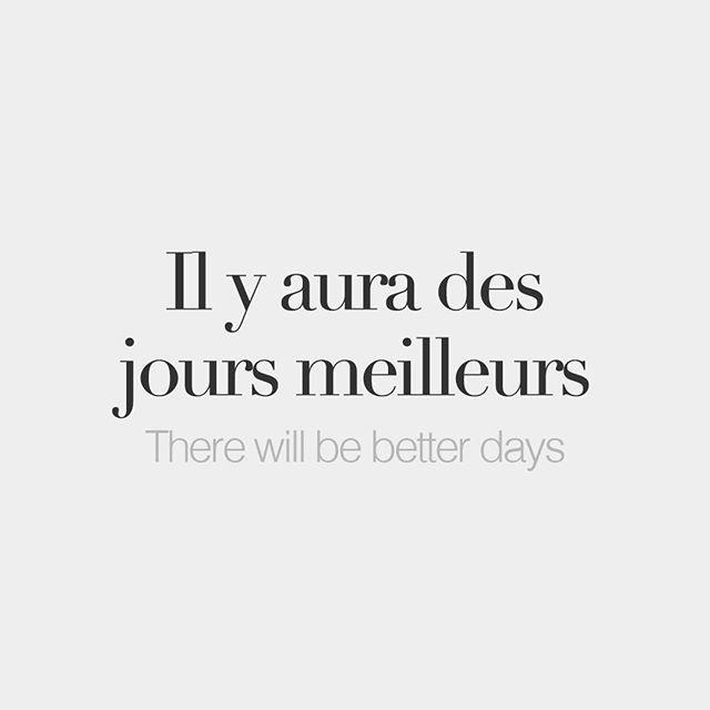 Il y aura des jours meilleurs | There will be better days | /il.i.jɔ.ʁa de ʒuʁ mɛ.jœʁ/ Aujourd'hui, je pense à toutes les victimes du terrorisme à travers le monde. Je crois sincèrement qu'il y aura des jours meilleurs. Restez forts. | Today, my thoughts go out to all the victims of terrorism throughout the world. I truly believe there will be better days. Stay strong. — Julien