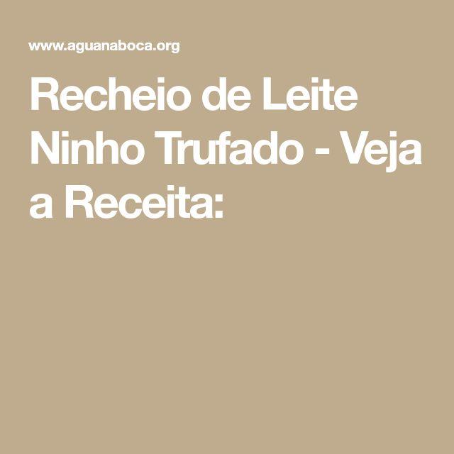 Recheio de Leite Ninho Trufado - Veja a Receita: