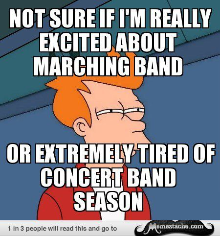 both... but more excited about marching band.. 134 days!!!! YAYAYAY :D