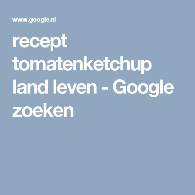 recept tomatenketchup land leven - Google zoeken
