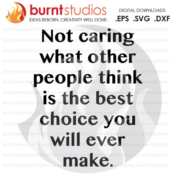 Tattoo Quotes About Not Caring What Others Think: 393 Best SVG Cutting Files