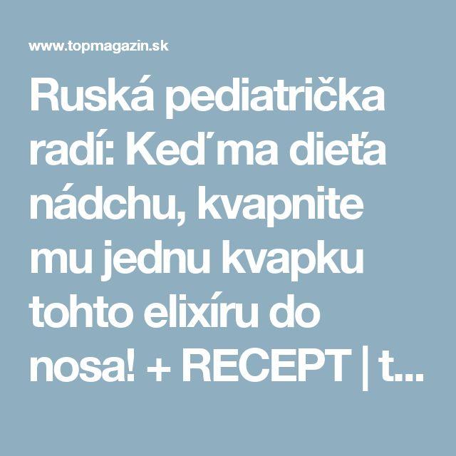 Ruská pediatrička radí: Keď ma dieťa nádchu, kvapnite mu jednu kvapku tohto elixíru do nosa! + RECEPT | topmagazin.sk