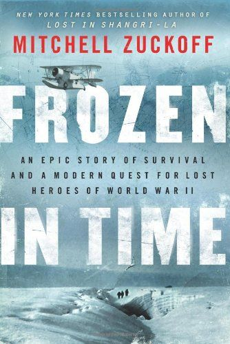 Frozen in Time: An Epic Story of Survival and a Modern Quest for Lost Heroes of World War II/Mitchell Zuckoff